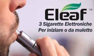 Eleaf : Le 3 Sigarette Elettroniche Da Non Farti Scappare Nel 2018