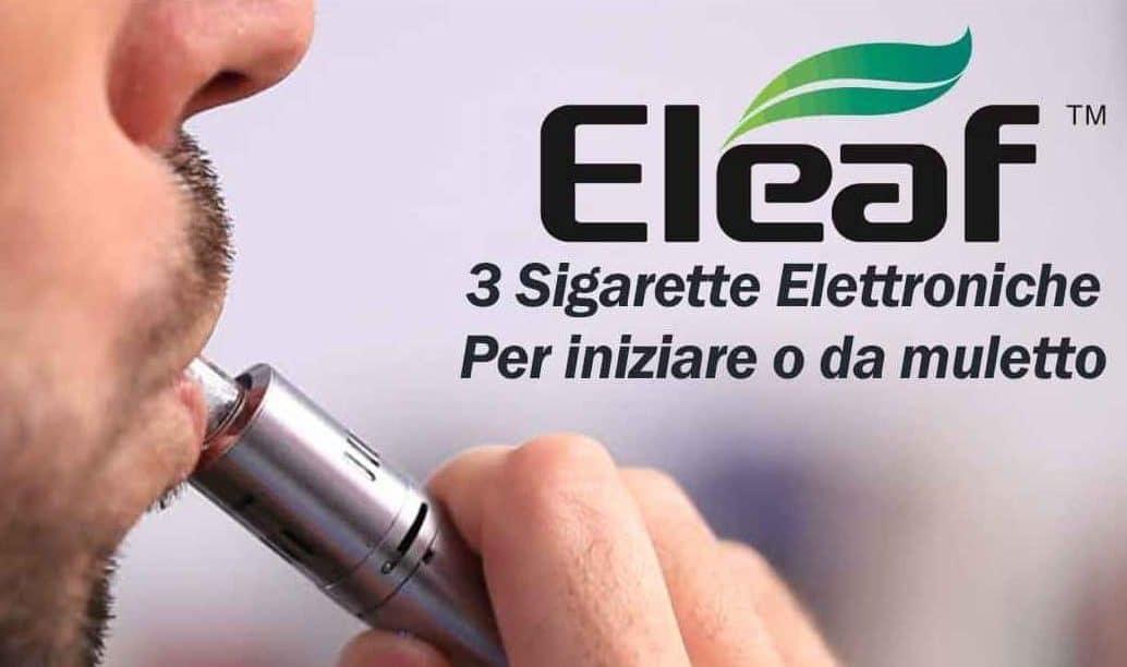 Eleaf : Le 3 Sigarette Elettroniche Da Non Farti Scappare Nel 2019